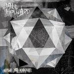 Dale Howard: Now Ya Know