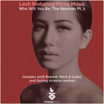 LESH/MONA MOUA - Who Will You Be (The Remixes Part 2) (Front Cover)