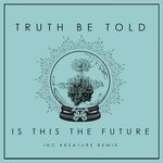 TRUTH BE TOLD - Is This The Future (Front Cover)