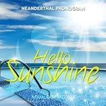 Neanderthal Phonogram: Hello Sunshine