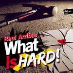 Raul Arribas: What Is Hard!