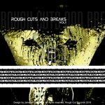 Rough Cuts & Breaks Vol 1