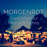Morgenrot: Finest Afterhour Minimal & Techno