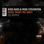 Dont Make Me Wait (EQ Remix)