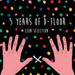 5 Years Of D-Floor: Leon Selection