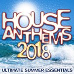 House Anthems 2018 - Ultimate Summer Essentials