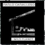 PABLO CABALLERO - Wild Planet (Front Cover)