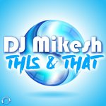 DJ Mikesh: This & That