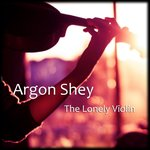 ARGON SHEY - The Lonely Violin (Front Cover)
