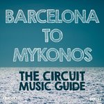 Barcelona To Mykonos: The Circuit Music Guide