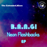 B.A.N.G! - Neon Flashbacks EP (Extended Mixes) (Front Cover)