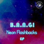 B.A.N.G! - Neon Flashbacks EP (Front Cover)