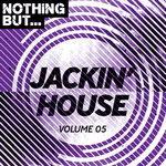 Nothing But... Jackin' House Vol 05