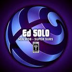 Ed Solo: Min Wob/Super Subs