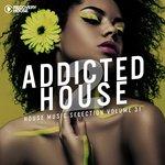 Addicted 2 House Vol 31