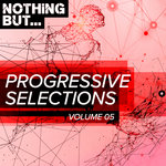 Nothing But... Progressive Selections Vol 05