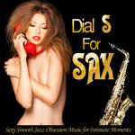 Dial S For Sax: Sexy Smooth Jazz Obsession Music For Intimate Moments