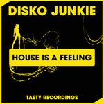 DISKO JUNKIE - House Is A Feeling (Front Cover)