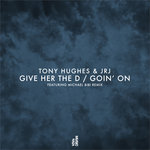 Tony Hughes & JRJ: Give Her The D/Goin On
