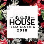 We Call It House - Ibiza Closing 2018