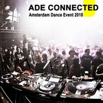 Ade Connected - Amsterdam Dance Event 2018 & DJ Mix (The Best EDM, Trap, Atm Future Bass, Dirty House & Progressive Trance)