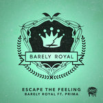 Barely Royal feat Prima: Escape The Feeling