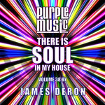 James Deron Presents There Is Soul In My House Vol 38
