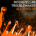 INTERSTELLAR TROUBLEMAKER - All Fired Up (Front Cover)