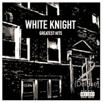 White Knight Greatest Hits (Deluxe 2) Digitally Remastered (Explicit)