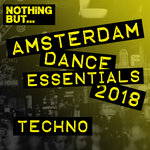 Nothing But... Amsterdam Dance Essentials 2018 Techno