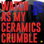 Watch As My Ceramics Crumble EP