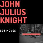 JOHN JULIUS KNIGHT - Got Moves (Front Cover)