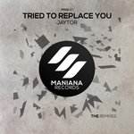 Tried To Replace You (The Remixes)