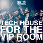 Tech House For The VIP Room Vol 7