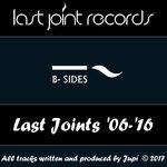 Last Joints '06-'16 B-Sides