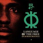 IR 47 Language Of The Free/Dub Resurgence