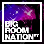 Various: Big Room Nation Vol 7