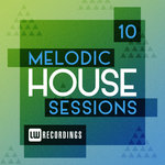 Melodic House Sessions Vol 10