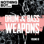 Nothing But... Drum & Bass Weapons Vol 10