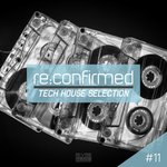 Re:Confirmed: Tech House Selection Vol 11