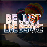 Be Just Like Before