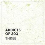 Addicts Of 303: Three