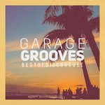 Garage Grooves - Best Of Disco House