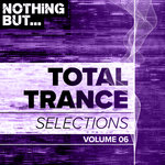 Nothing But... Total Trance Selections Vol 06
