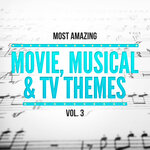 Most Amazing Movie, Musical & TV Themes Vol 3