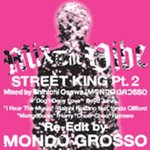 Mix The Vibe: Street King Pt 2 (Mixed By Shinichi Osawa & Mondo Grosso)