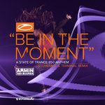 Be In The Moment (ASOT 850 Anthem) (Stoneface & Terminal Remix)