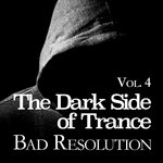 The Dark Side Of Trance: Bad Resolution Vol 4