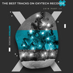 The Best Tracks On Oxytech Records 2018 Part III