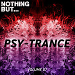 Nothing But... Psy Trance Vol 07